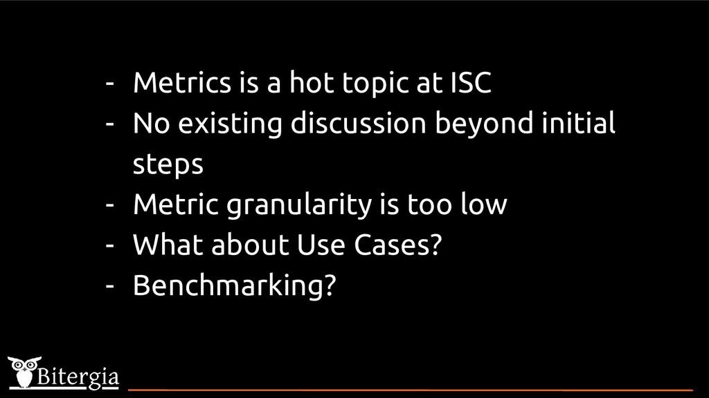 - Metrics is a hot topic at ISC - No existing d...