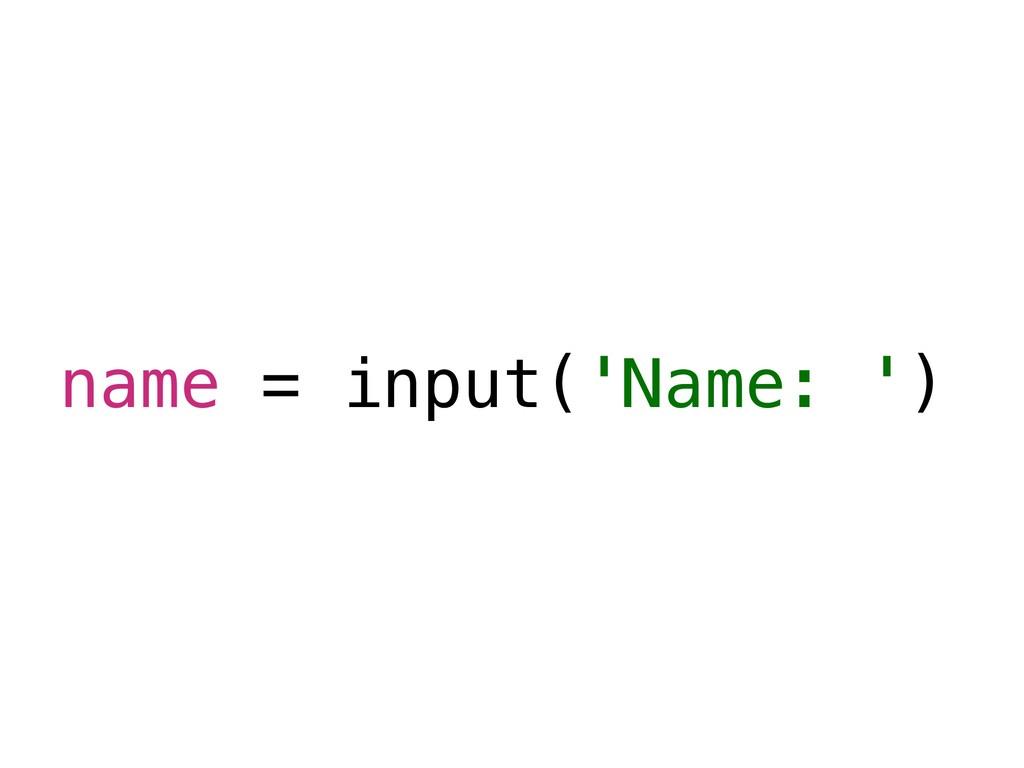 name = input('Name: ')