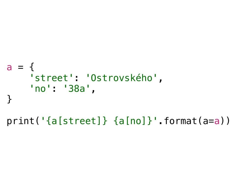 a = { 'street': 'Ostrovského', 'no': '38a', } p...