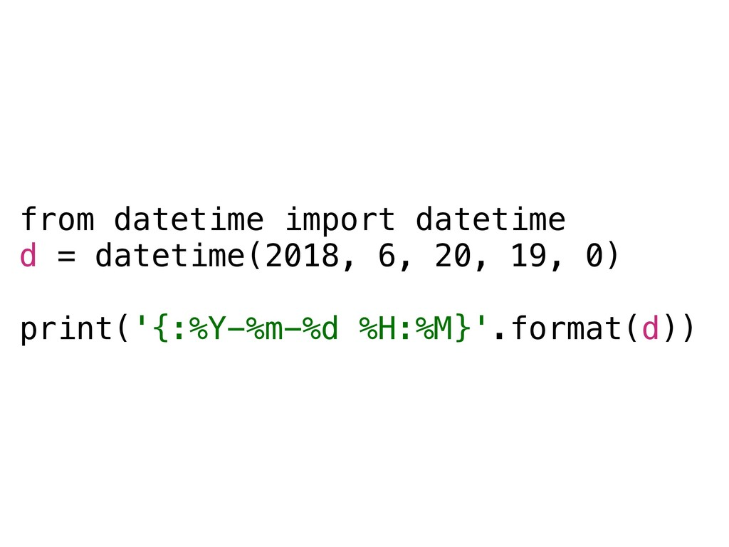from datetime import datetime d = datetime(2018...