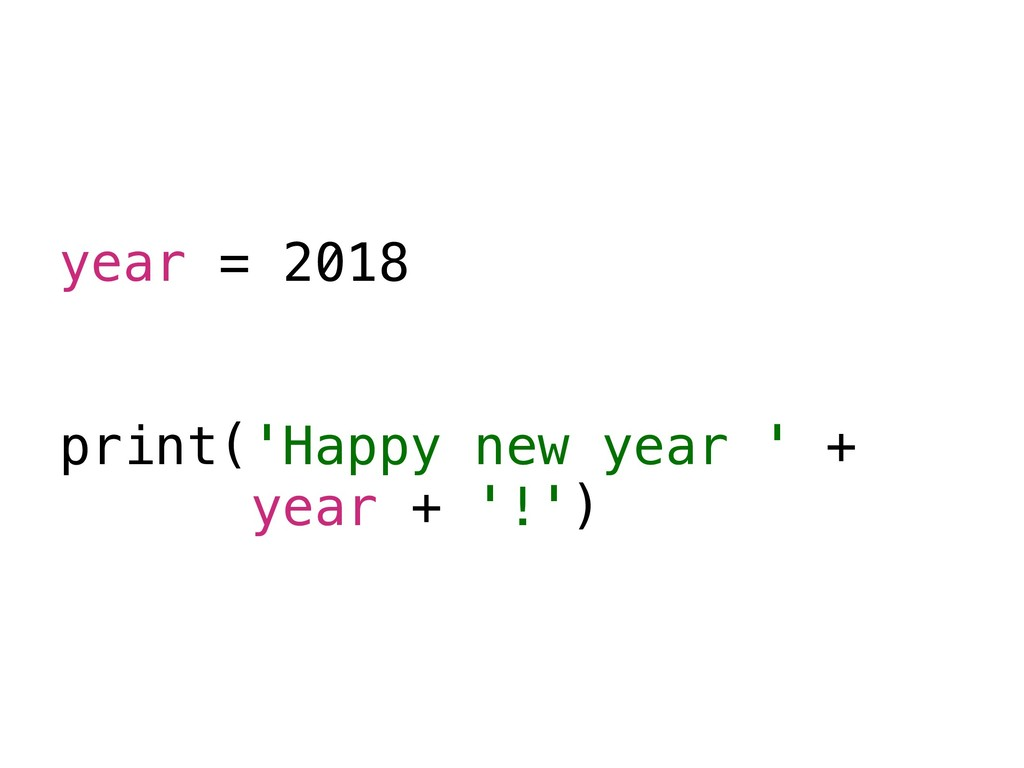 year = 2018 print('Happy new year ' + year + '!...
