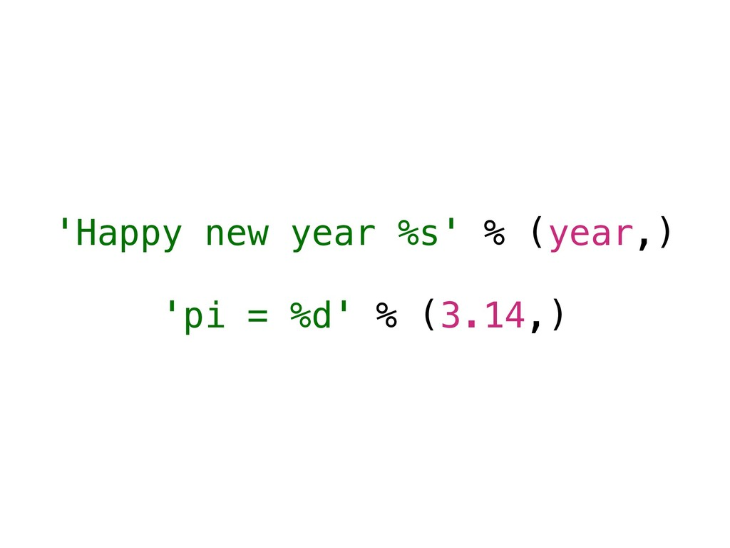 'Happy new year %s' % (year,) 'pi = %d' % (3.14...