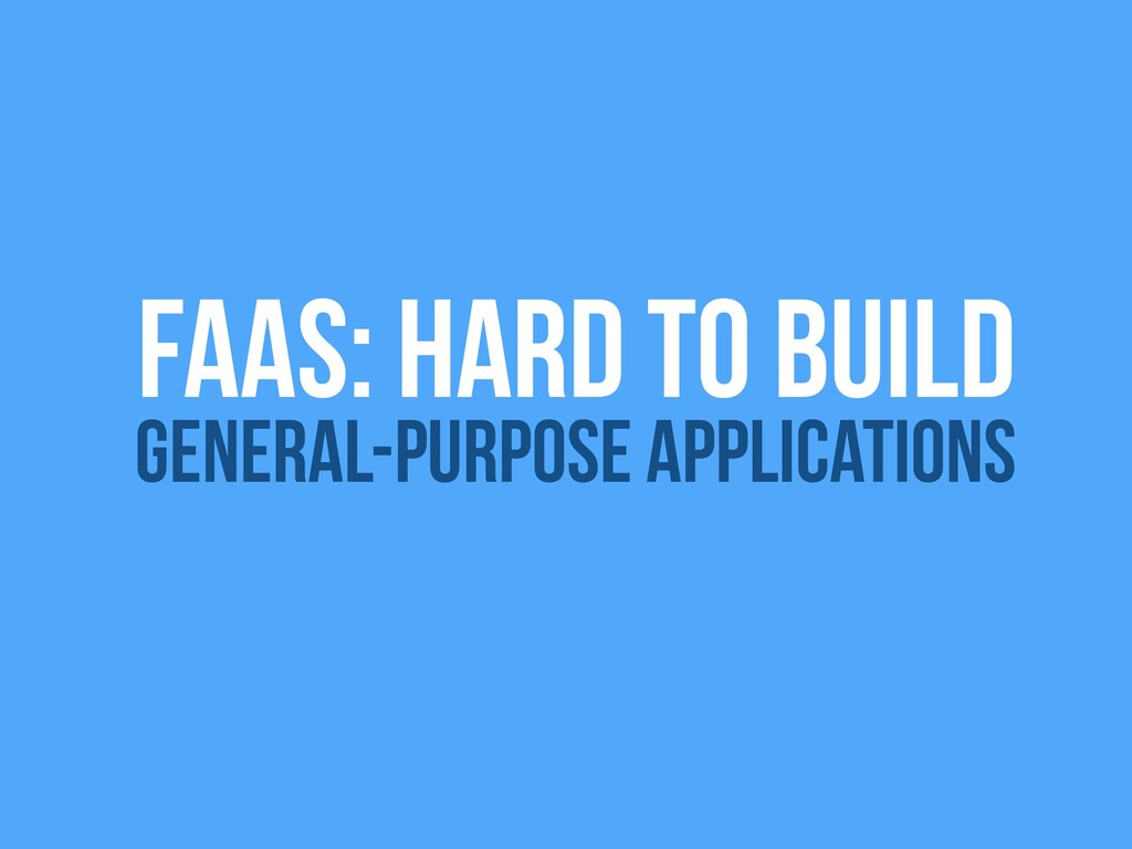 FAAS: Hard to build General-Purpose Applications