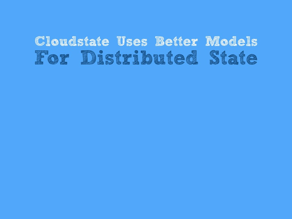 Cloudstate Uses Better Models For Distributed S...