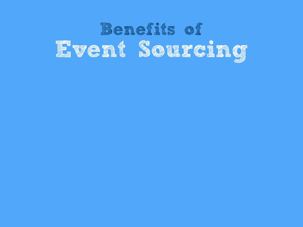 Benefits of Event Sourcing