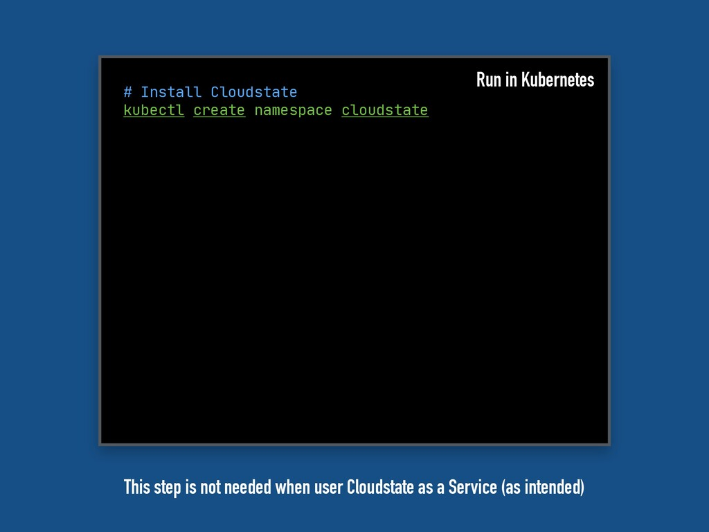 # Install Cloudstate kubectl create namespace c...