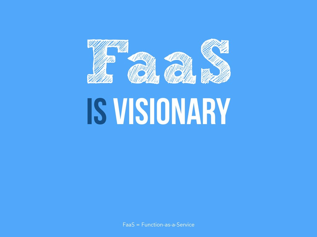 Is visionary FaaS FaaS = Function-as-a-Service