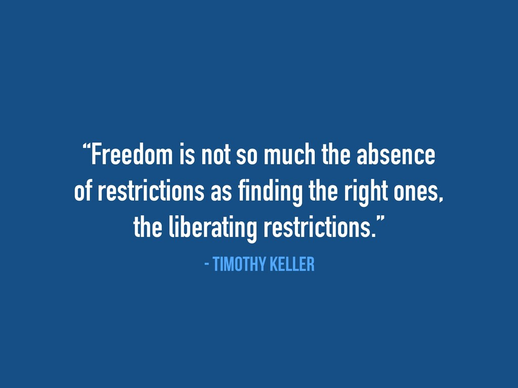 """""""Freedom is not so much the absence of restrict..."""