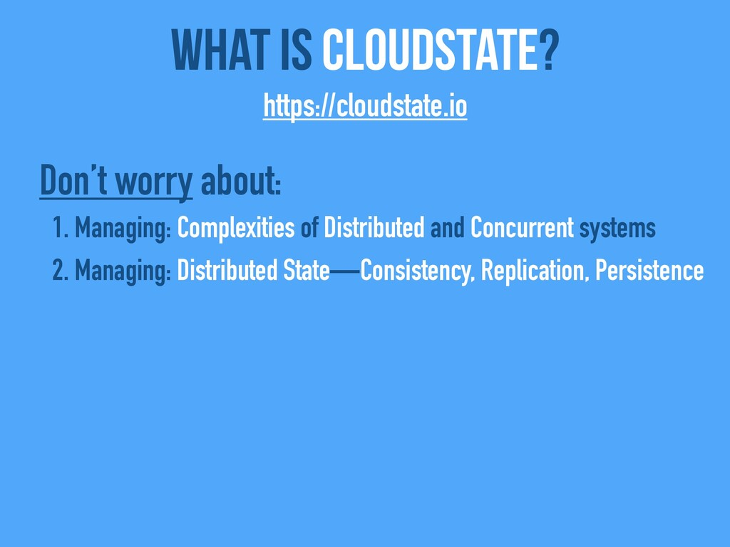 What Is CloudState? https://cloudstate.io Don't...