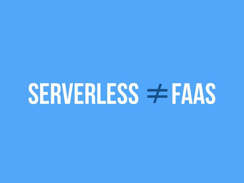 Serverless ≠Faas
