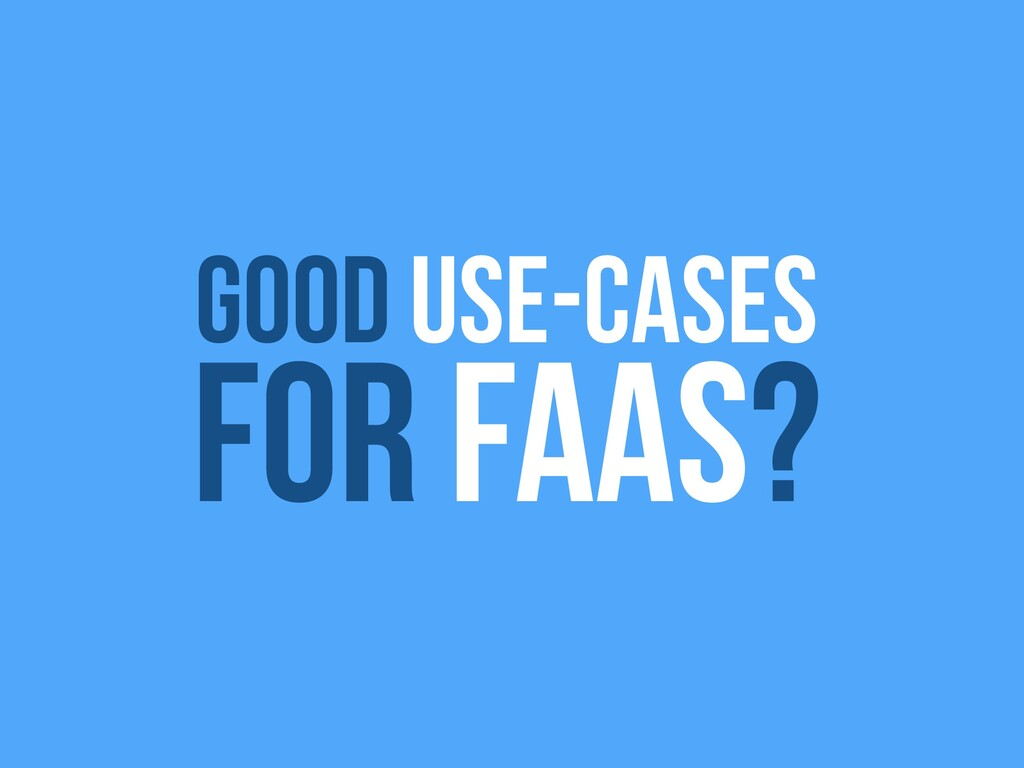 good use-cases For FaaS?