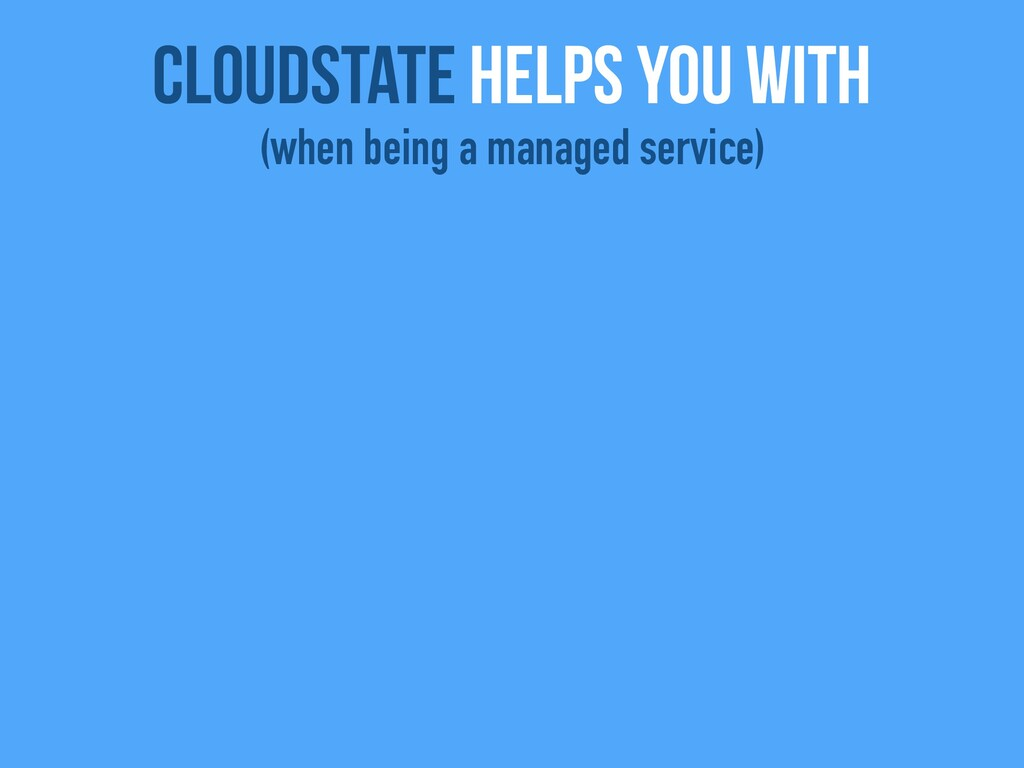 CloudState helps you with (when being a managed...