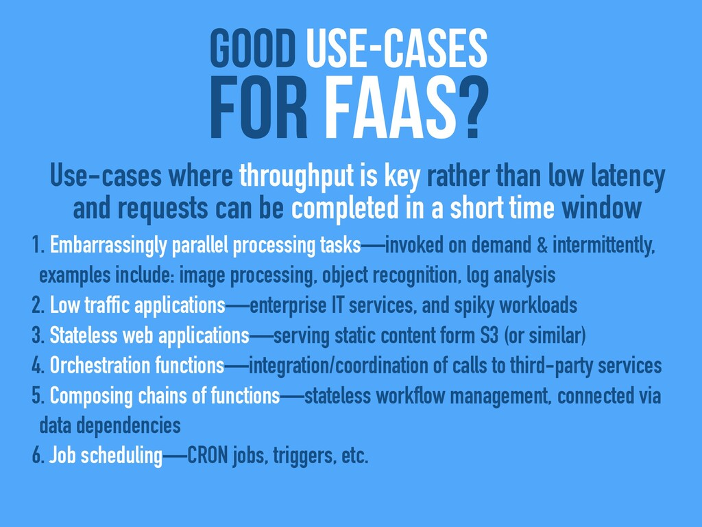 good use-cases For FaaS? 1. Embarrassingly para...