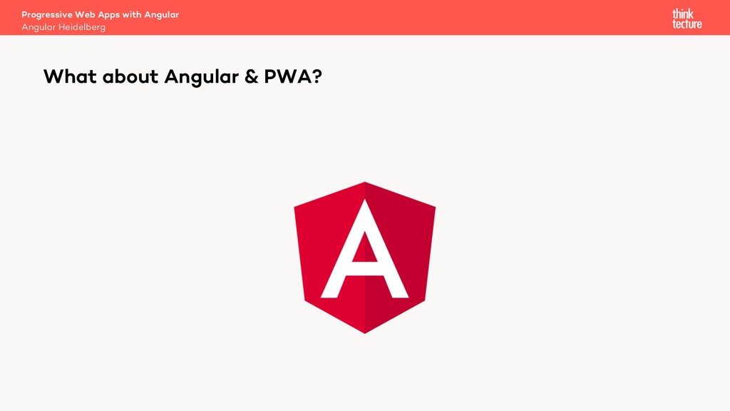 What about Angular & PWA? Angular Heidelberg Pr...