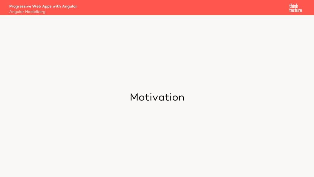 Motivation Progressive Web Apps with Angular An...