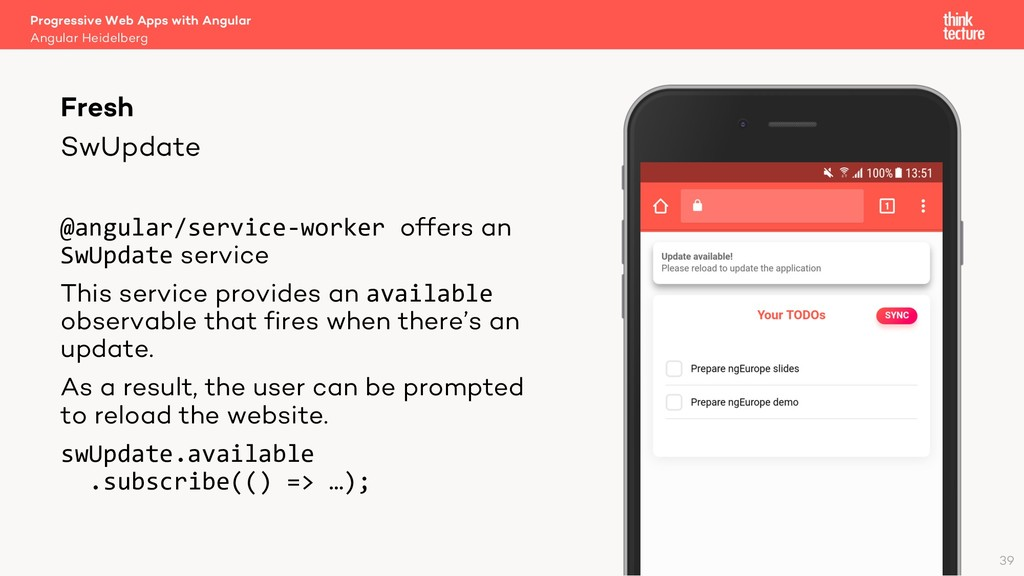SwUpdate @angular/service-worker offers an SwUp...