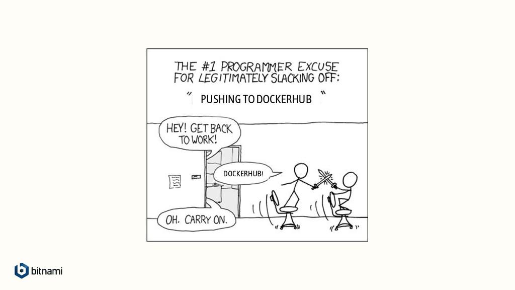 PUSHING TO DOCKERHUB DOCKERHUB!
