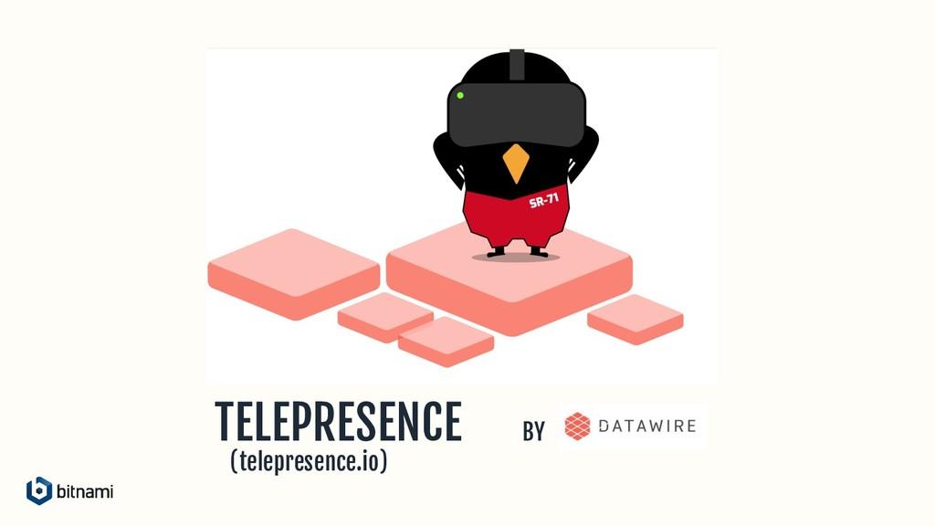 TELEPRESENCE BY (telepresence.io)