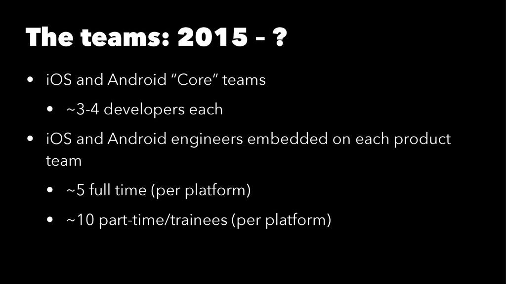 "The teams: 2015 – ? • iOS and Android ""Core"" te..."