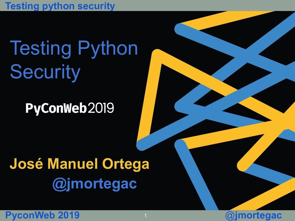 Testing python security PyconWeb 2019 1 @jmorte...