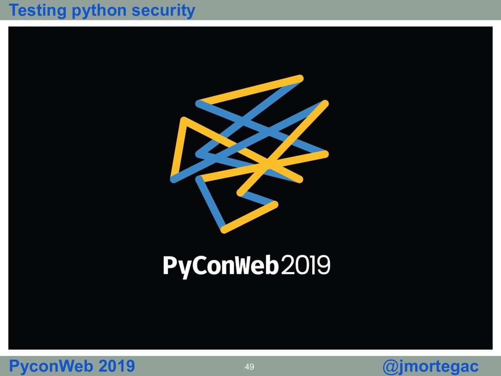 Testing python security PyconWeb 2019 49 @jmort...