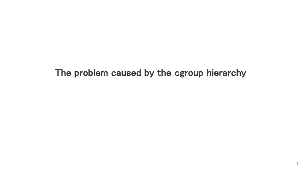 The problem caused by the cgroup hierarchy 4