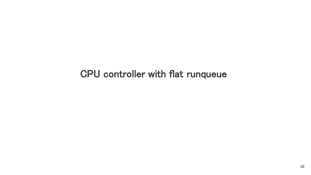CPU controller with flat runqueue 10