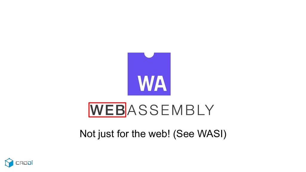 Not just for the web! (See WASI)