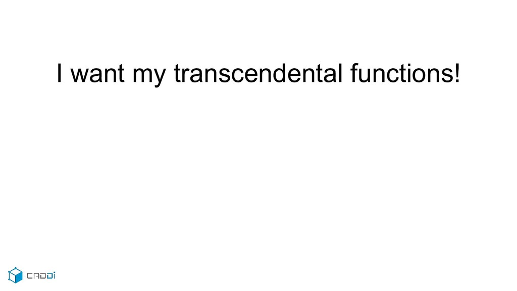 I want my transcendental functions!