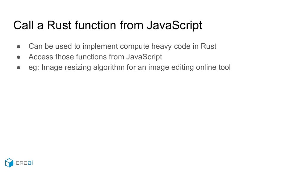 Call a Rust function from JavaScript ● Can be u...