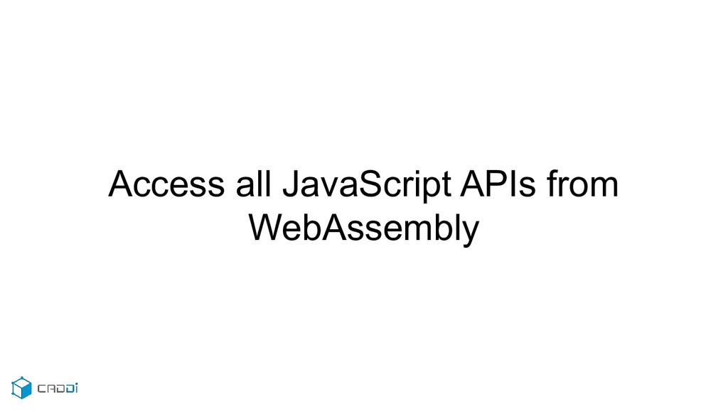 Access all JavaScript APIs from WebAssembly