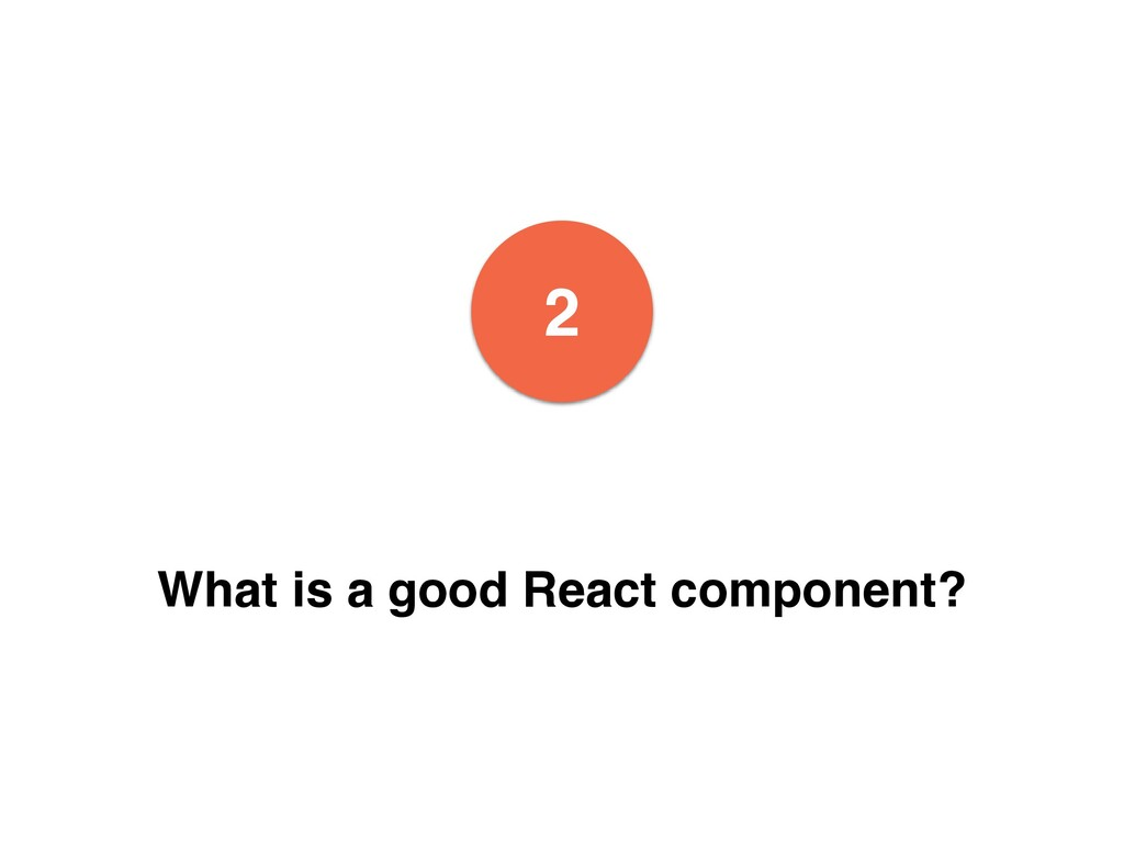 2 What is a good React component?