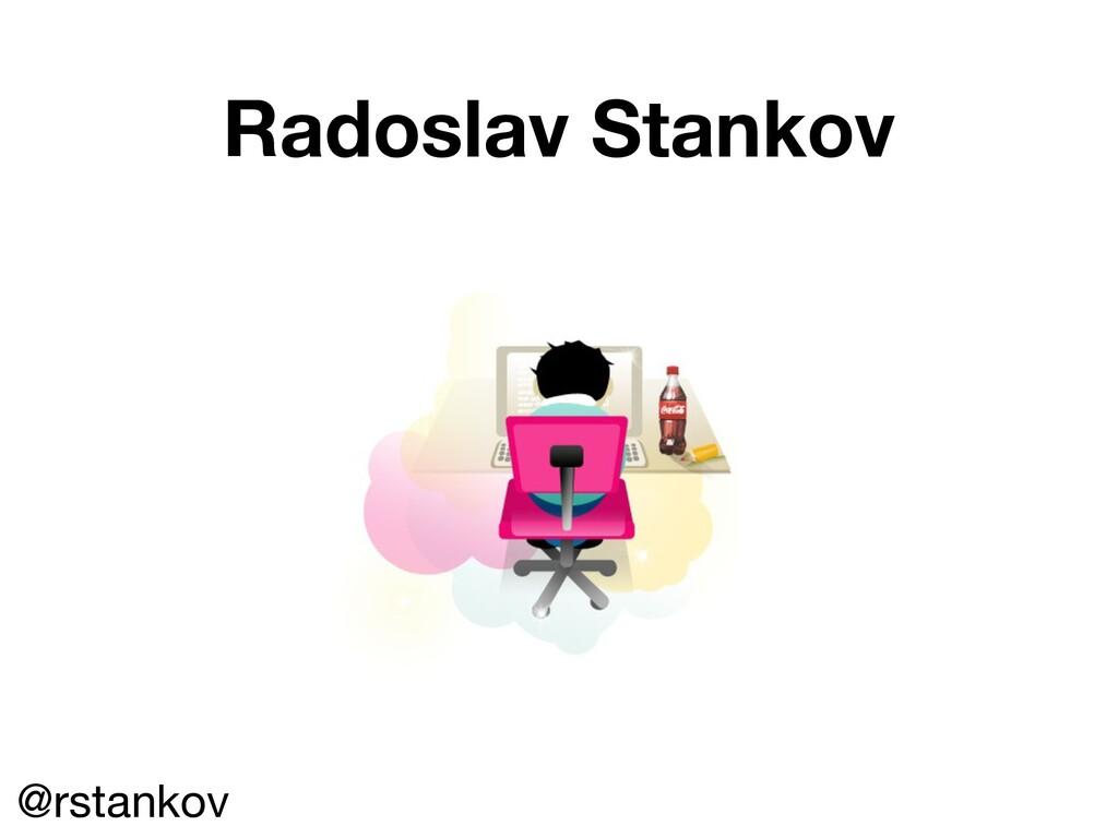 Radoslav Stankov @rstankov