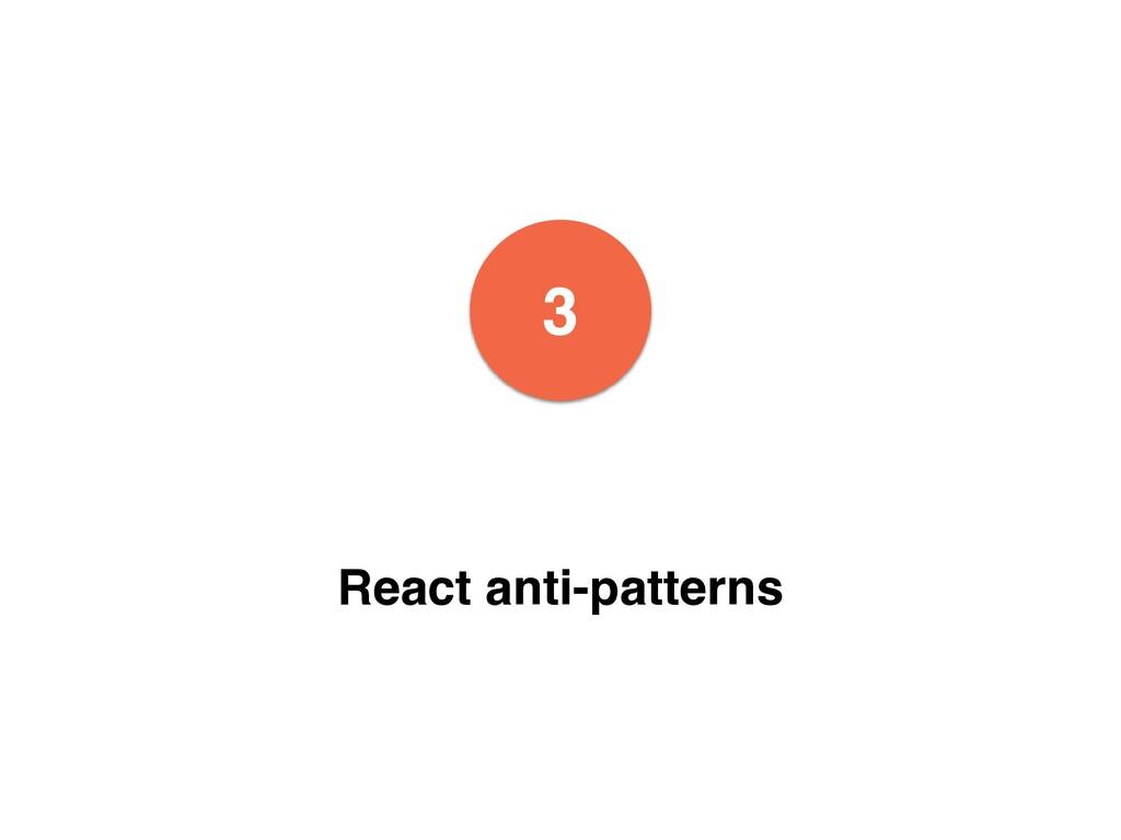 3 React anti-patterns