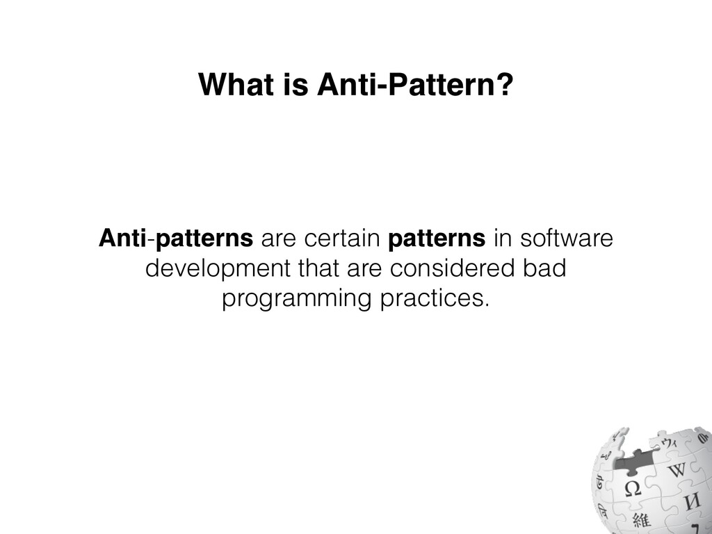 What is Anti-Pattern? Anti-patterns are certain...