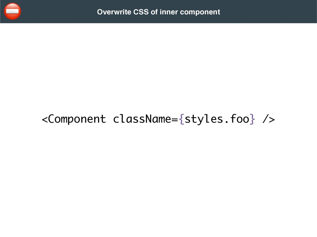 <Component className={styles.foo} /> Overwrite ...