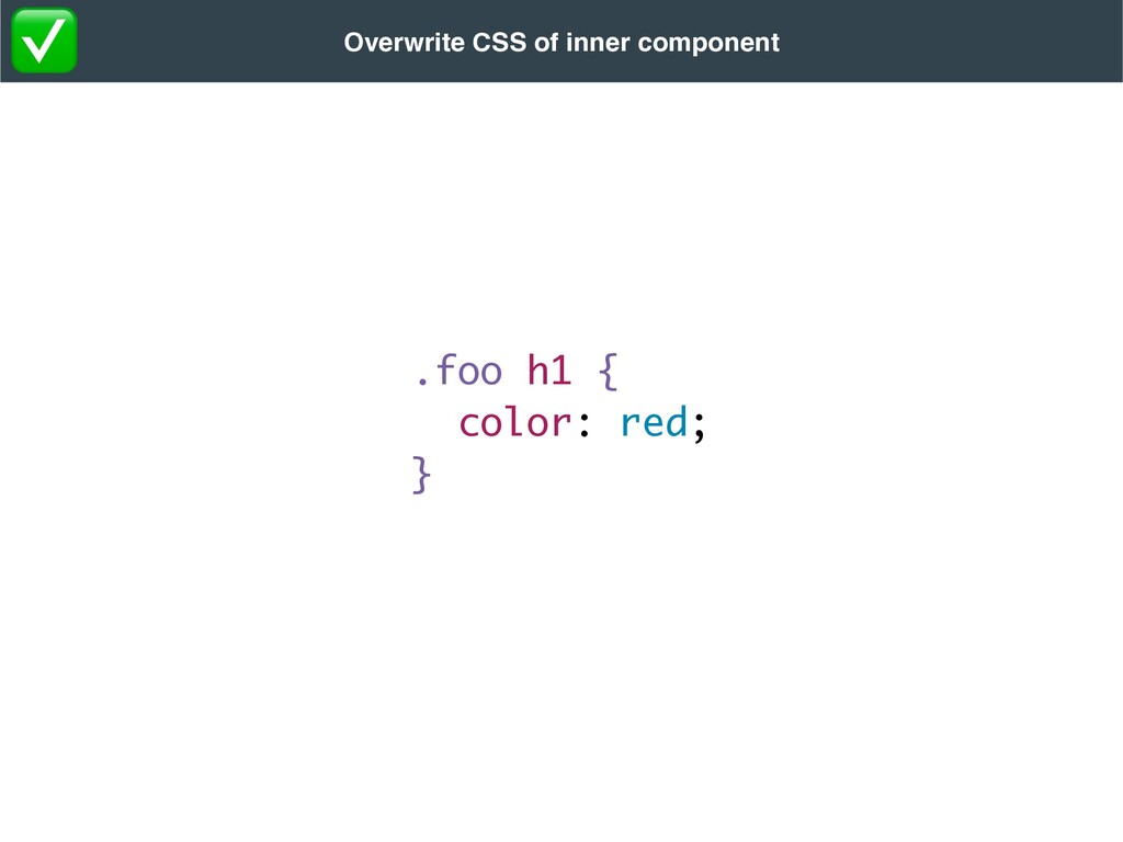 .foo h1 { color: red ;  } Overwrite CSS of inne...