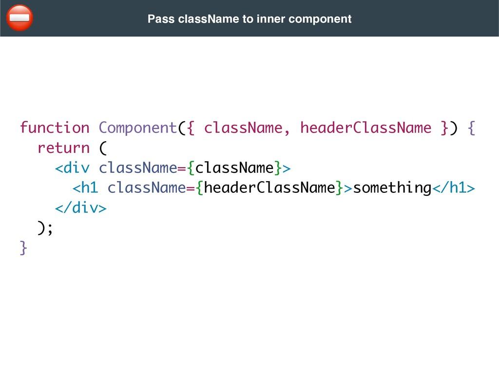 function Component({ className, headerClassName...