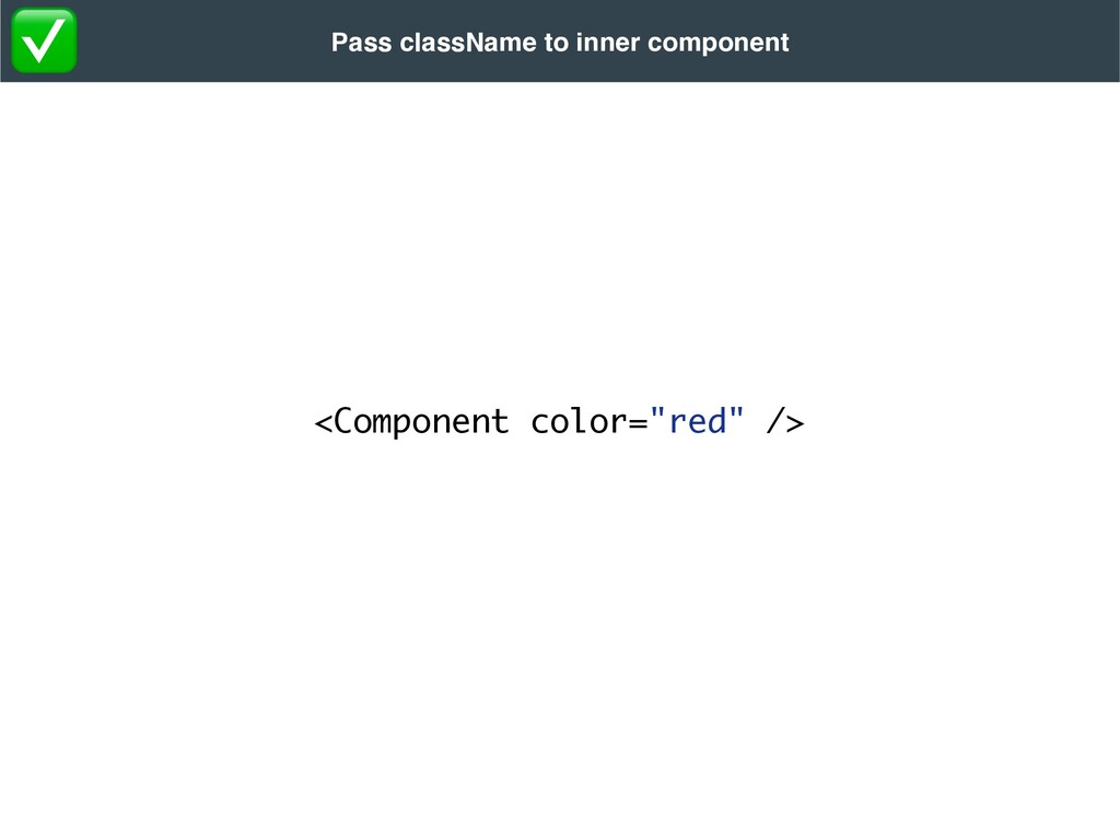 """<Component color=""""red"""" /> Pass className to inn..."""