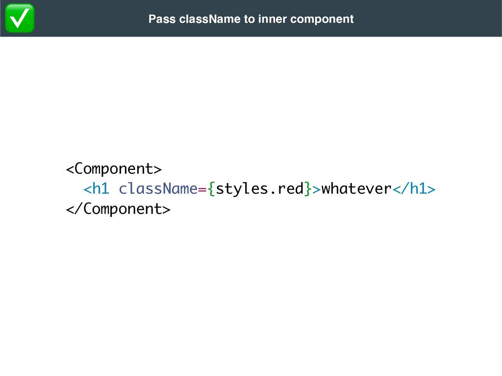 <Component >  <h1 className={styles.red}>whatev...