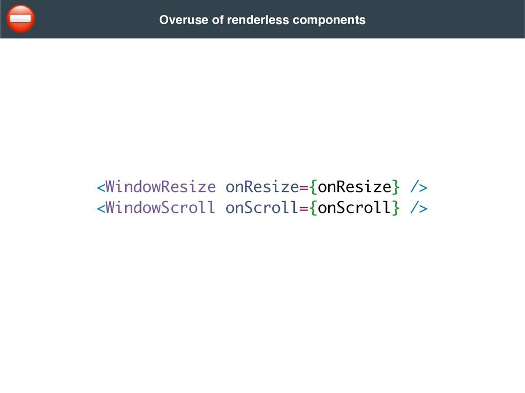 <WindowResize onResize={onResize} /> <WindowScr...