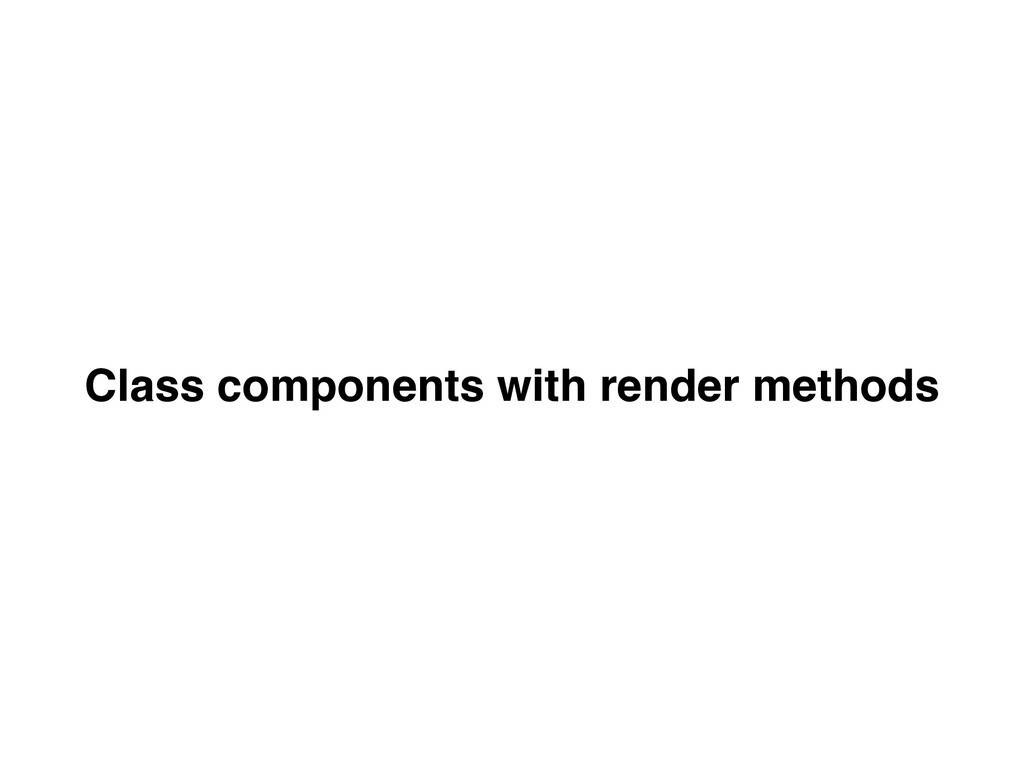 Class components with render methods