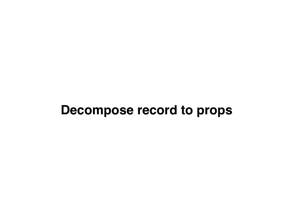 Decompose record to props