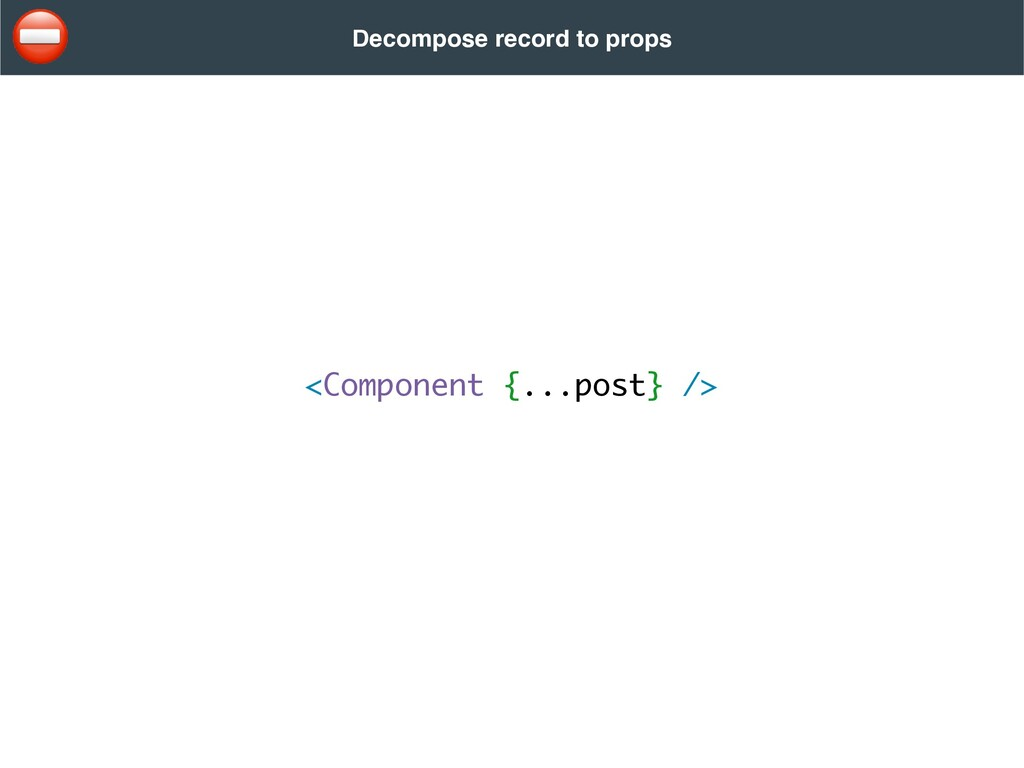 <Component {...post} /> Decompose record to pro...