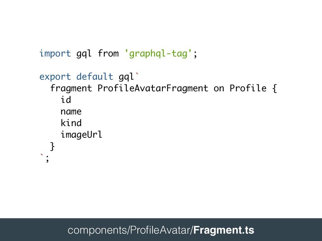 components/Pro fi leAvatar/Fragment.ts  impo...