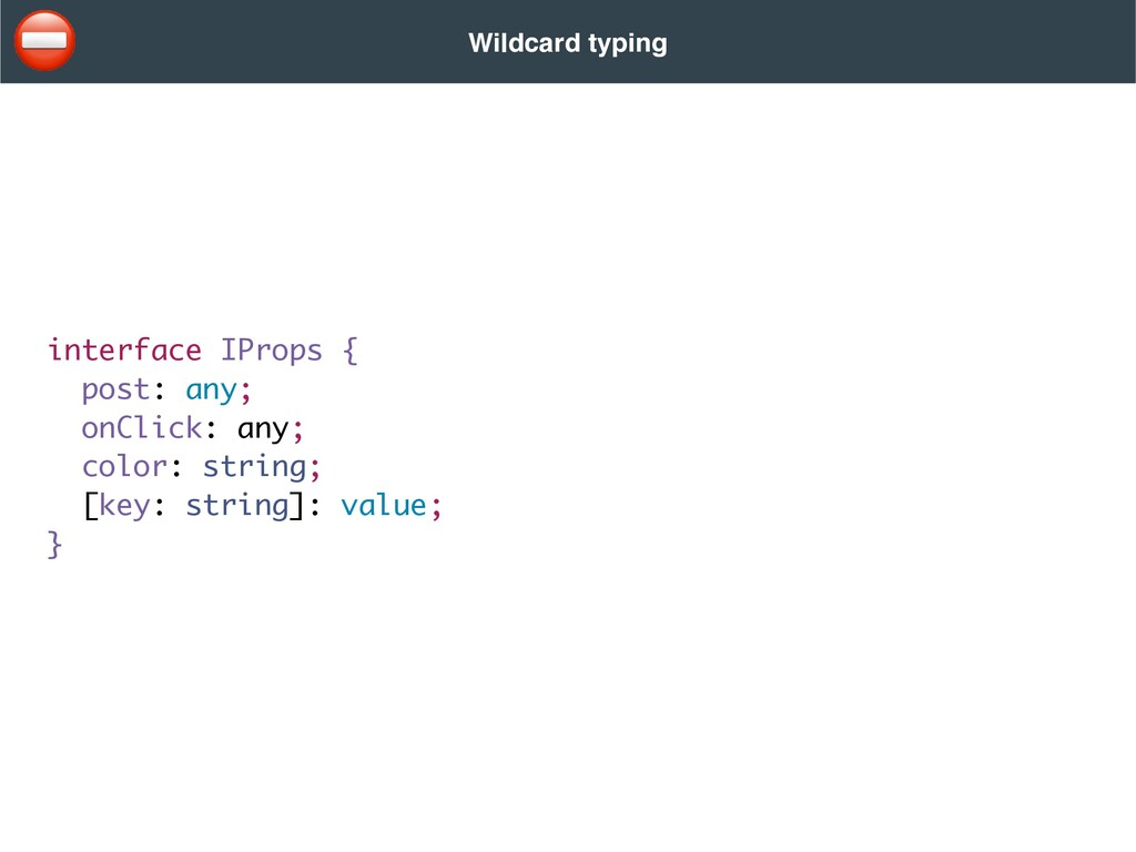 Wildcard typing interface IProps { post: any; o...