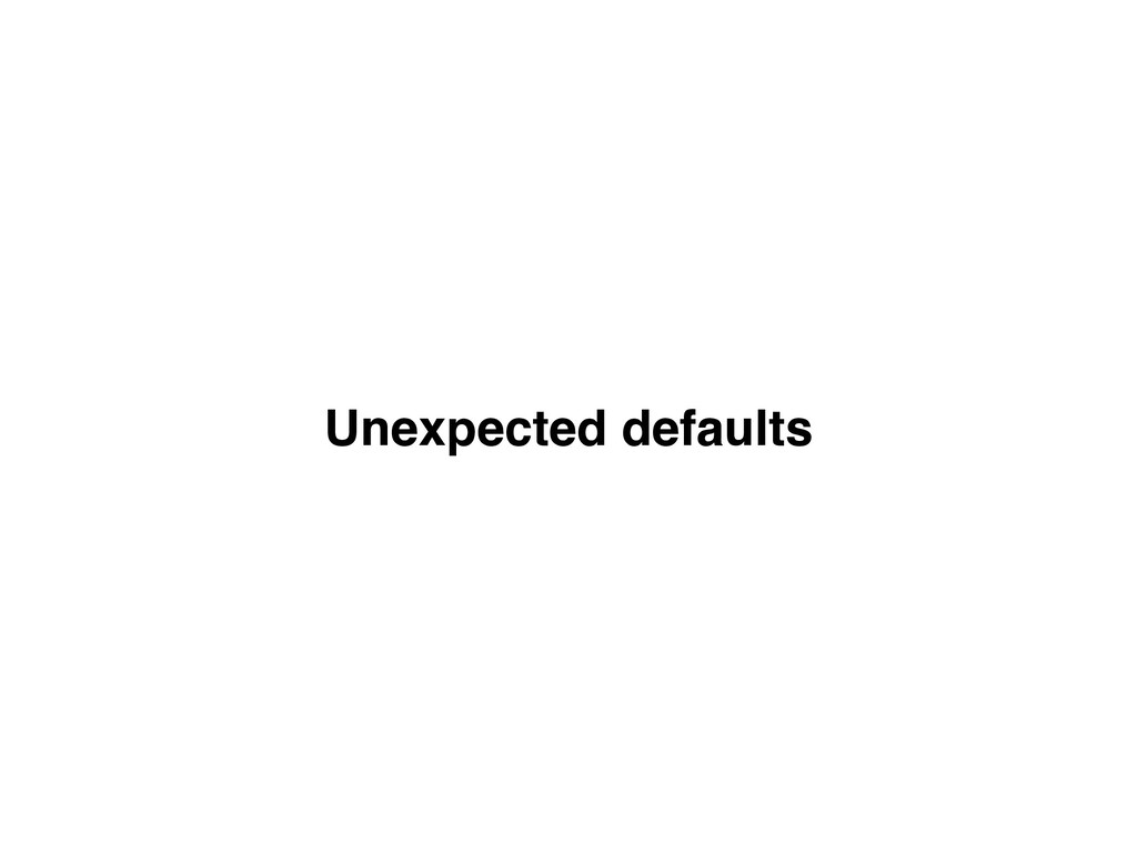 Unexpected defaults