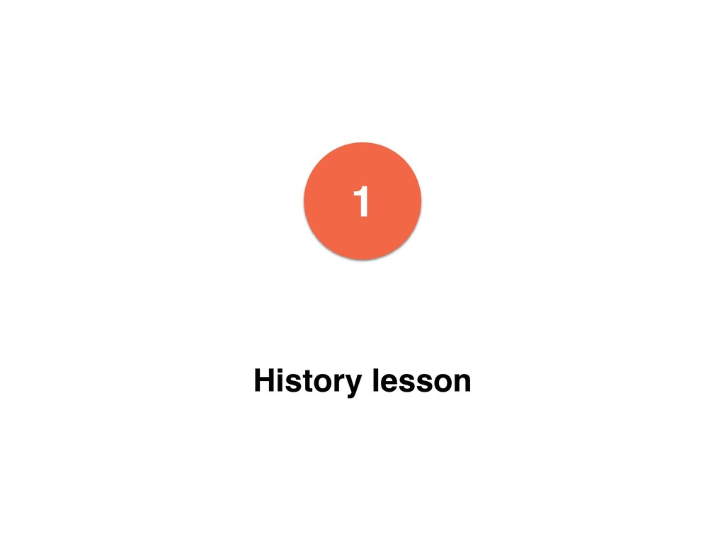 1 History lesson