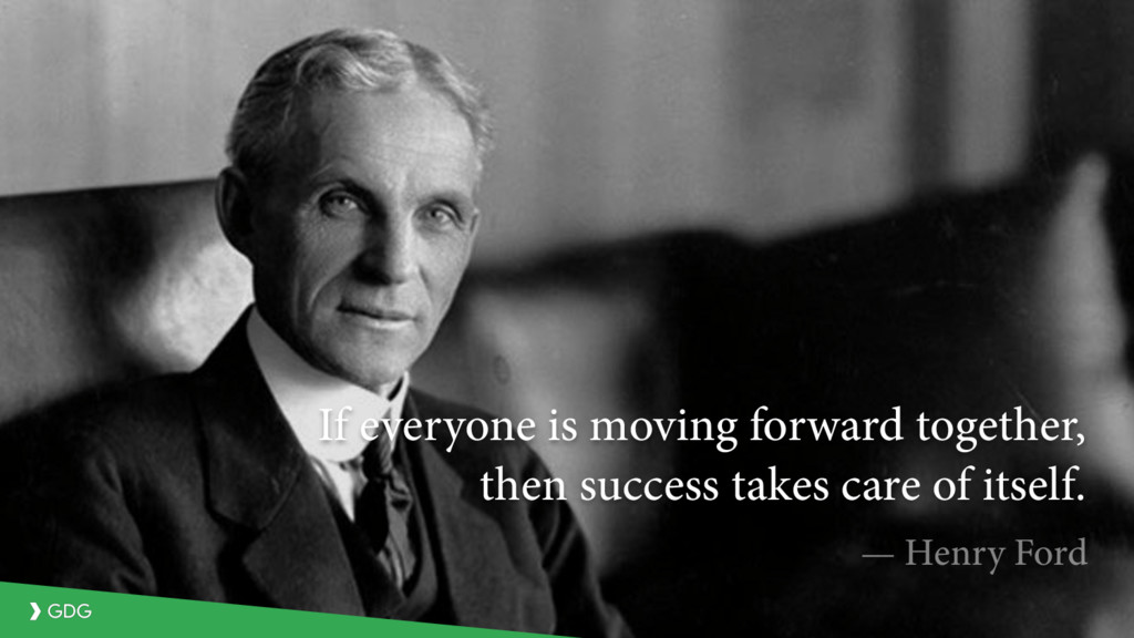 — Henry Ford If everyone is moving forward toge...