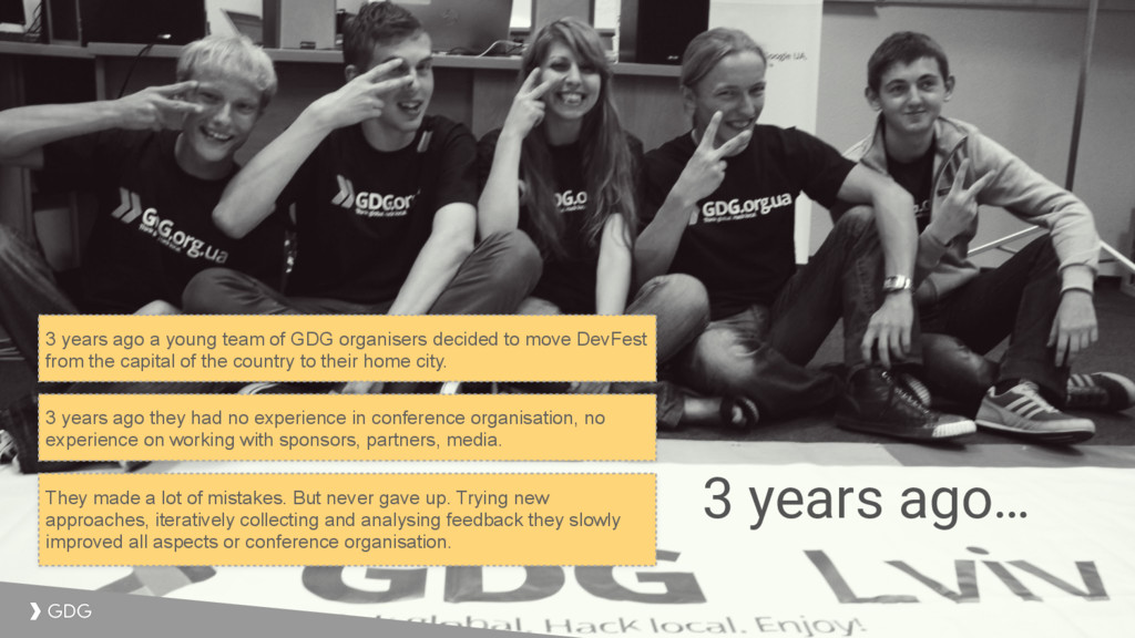 3 years ago… 3 years ago a young team of GDG or...